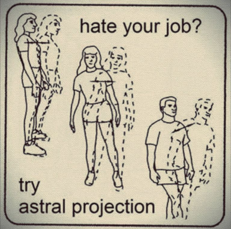 Hate your job? Try astral projection