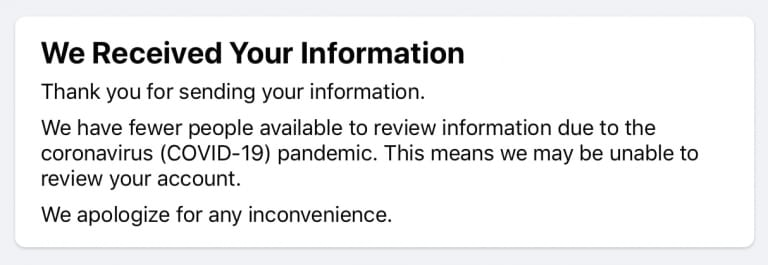 We have received your information. Thank you for sending your information. We have fewer people available to review information due to the coronavirus (COVID-19) pandemic. This means we may be unable to review your account. We apologize for any inconvenience.